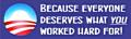 Everyone Deserves What You Worked Hard For - Bumper Sticker