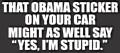 Obama (Yes, I'm Stupid) - Bumper Sticker