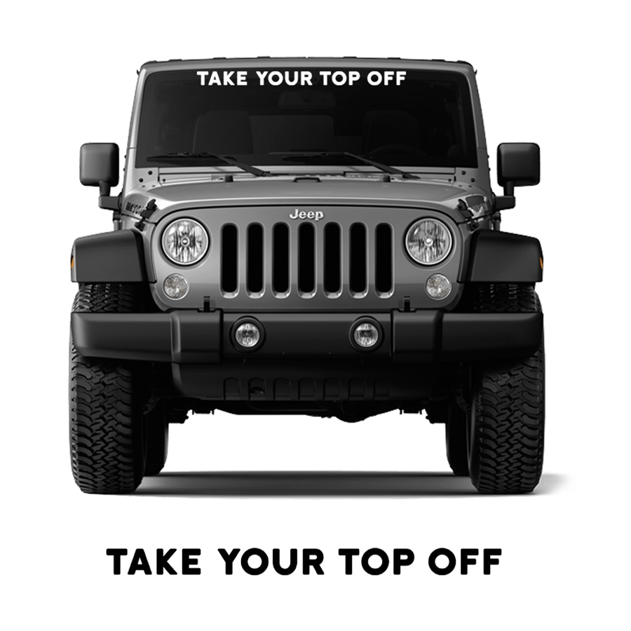 Jeep Wrangler - Take your TOP OFF! Windshield Decal