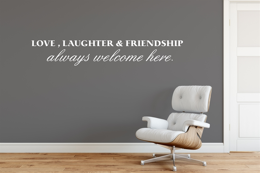 Love, Laughter and Friendship always welcome here. - Home Wall Decal