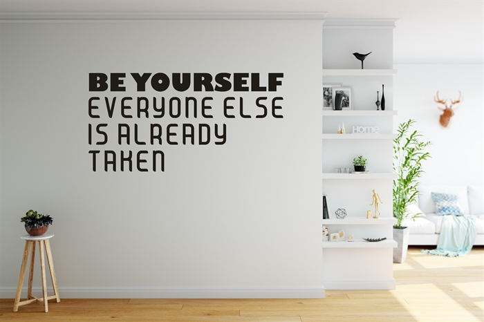 Be Yourself, Everyone else is Already Taken - Home Wall Decal